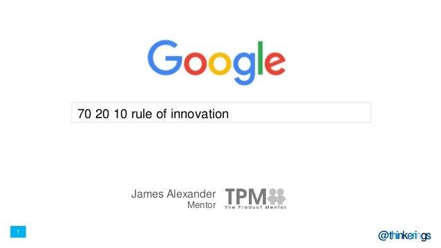 1 @thinkerings Golden Ratio for Innovation James Alexander Mentor 1 @thinkerings 70 20 10 rule of innovation