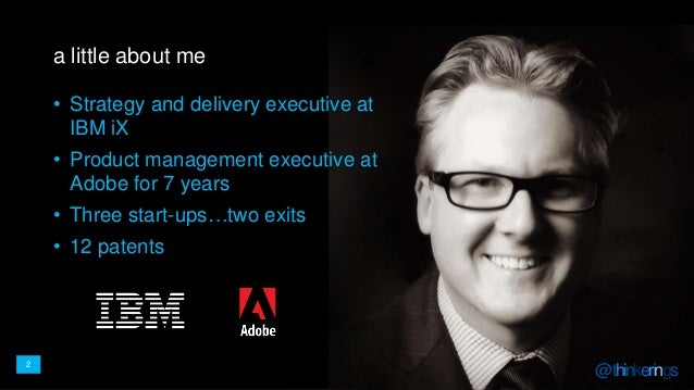 2 @thinkerings@thinkerings2 a little about me • Strategy and delivery executive at IBM iX • Product management executive a...