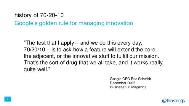 """3 @thinkerings history of 70-20-10 Google's golden rule for managing innovation """"The test that I apply – and we do this ev..."""