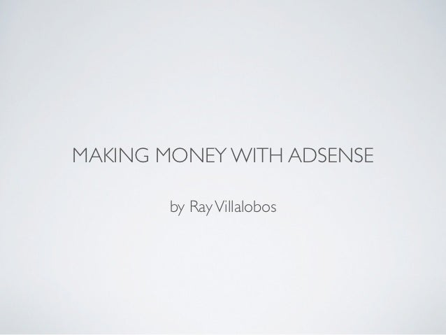 MAKING MONEY WITH ADSENSE        by Ray Villalobos