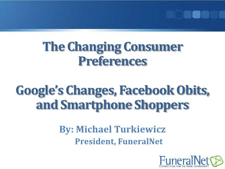 The Changing Consumer         PreferencesGoogle's Changes, Facebook Obits,   and Smartphone Shoppers       By: Michael Tur...