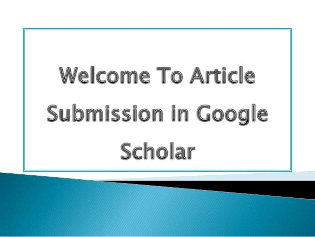 In order to submit an article in Google Scholar , prior to this you have your own account in Goolge. So , first create an ...