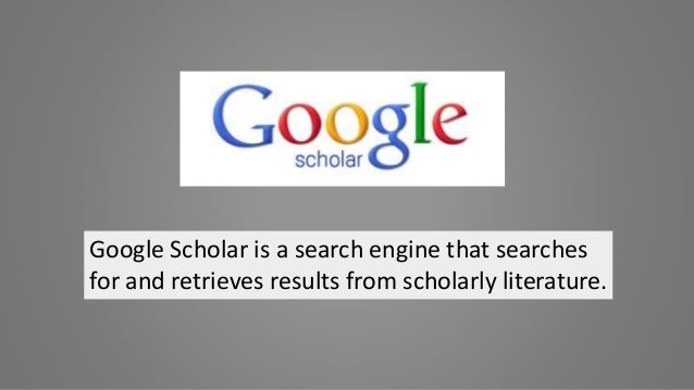 Google Scholar is a search engine that searches for and retrieves results from scholarly literature.