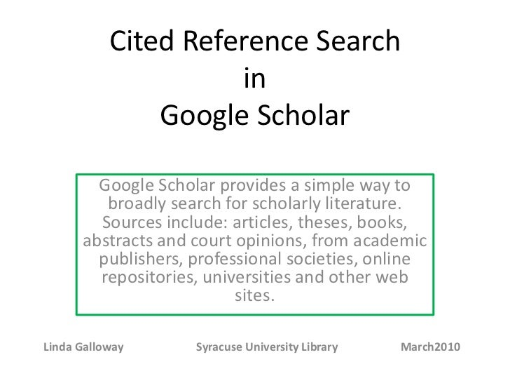 Cited Reference SearchinGoogle Scholar<br />Google Scholar provides a simple way to broadly search for scholarly literatur...