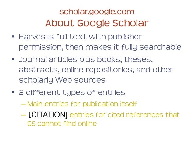 google scholar and pubmed as scholarly Google scholar is a freely accessible web search engine that indexes the full text or metadata of scholarly literature across an array of publishing formats and disciplines released in beta in november 2004, the google scholar index includes most peer-reviewed online academic journals and books, conference papers, theses and dissertations, preprints, abstracts, technical reports, and other.