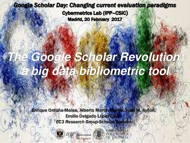 The Google Scholar Revolution: a big data bibliometric tool Google Scholar Day: Changing current evaluation paradigms Cybe...