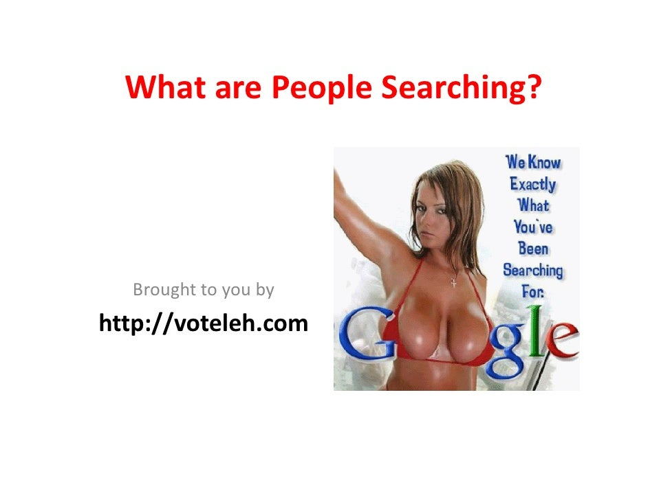 WhatarePeopleSearching?       Broughttoyouby http://voteleh.com