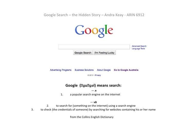 Google Search – the Hidden Story – Andra Keay - ARIN 6912<br />Google (ˈɡuːɡəl) means search: — n1.a popular search eng...