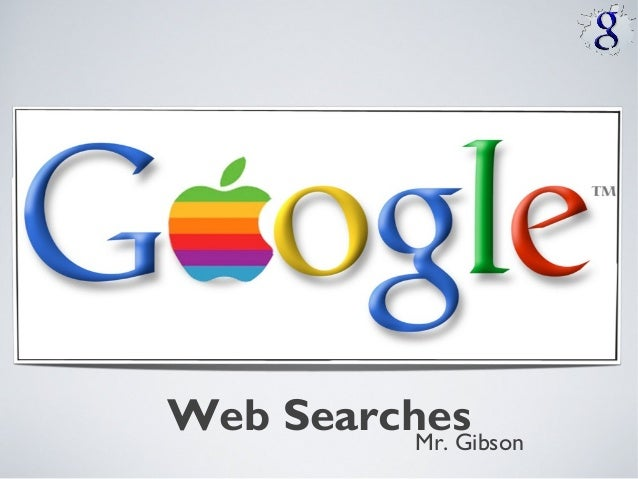 Web Searches          Mr. Gibson