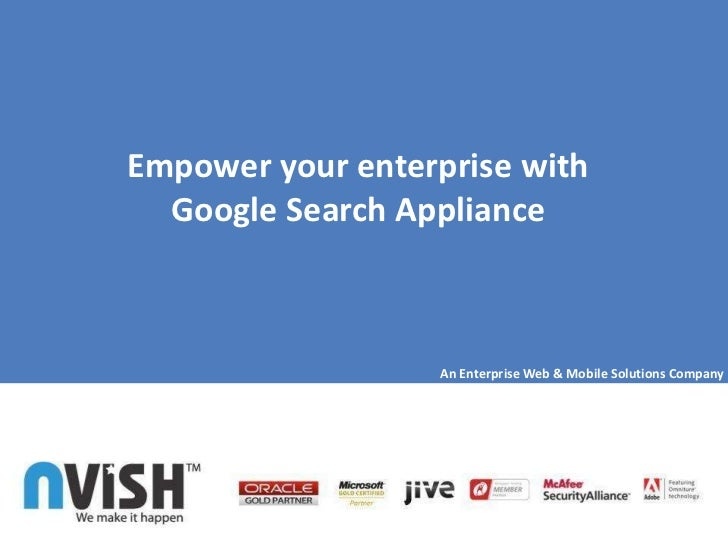 Empower your enterprise with  Google Search Appliance                  An Enterprise Web & Mobile Solutions Company