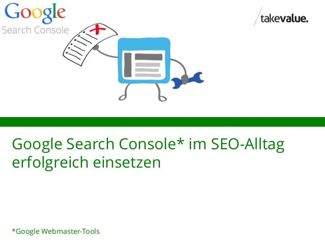 Google Search Console* im SEO-Alltag erfolgreich einsetzen *Google Webmaster-Tools