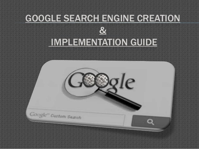 GOOGLE SEARCH ENGINE CREATION & IMPLEMENTATION GUIDE