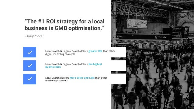 """""""The #1 ROI strategy for a local business is GMB optimisation."""" -- BrightLocal Local Search & Organic Search deliver great..."""
