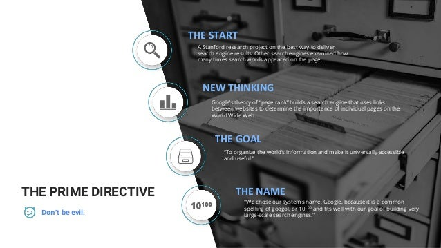 THE PRIME DIRECTIVE Don't be evil. A Stanford research project on the best way to deliver search engine results. Other sea...