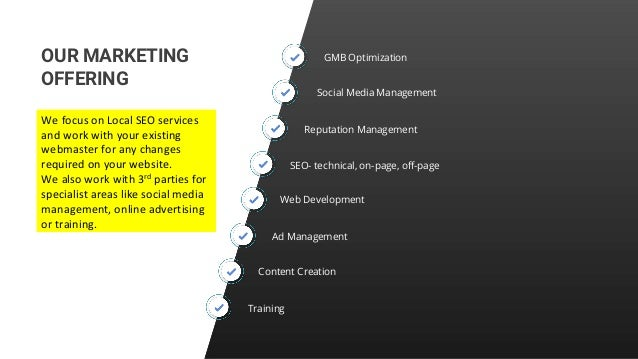 OUR MARKETING OFFERING GMB Optimization Social Media Management Reputation Management SEO- technical, on-page, off-page We...
