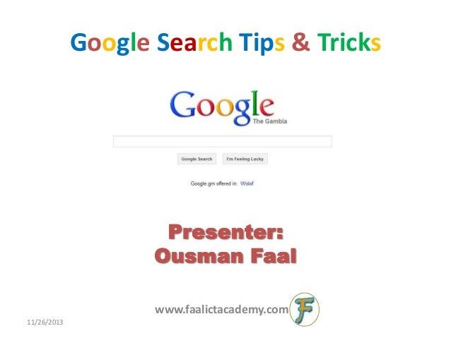 Google Search Tips & Tricks  Presenter: Ousman Faal www.faalictacademy.com 11/26/2013
