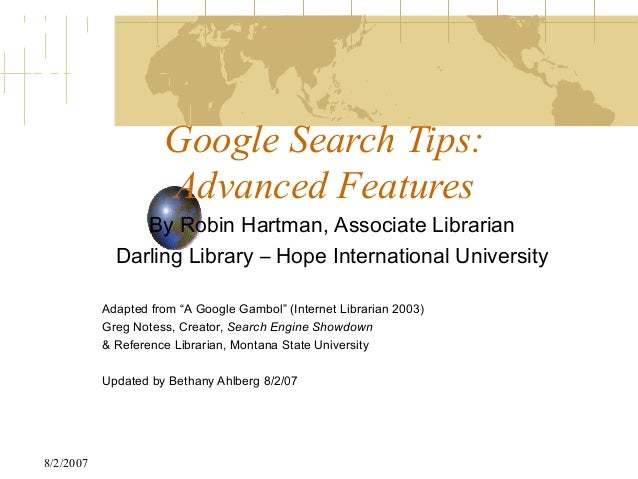 Google Search Tips:                     Advanced Features                By Robin Hartman, Associate Librarian            ...