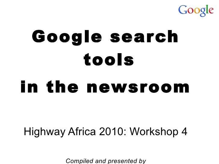<ul><li>Google search tools </li></ul><ul><li>in the newsroom </li></ul><ul><li>Highway Africa 2010: Workshop 4 </li></ul>...