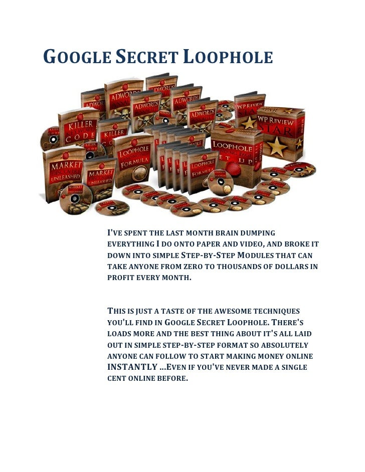GOOGLE SECRET LOOPHOLE           I'VE SPENT THE LAST MONTH BRAIN DUMPING       EVERYTHING I DO ONTO PAPER AND VIDEO, AND B...