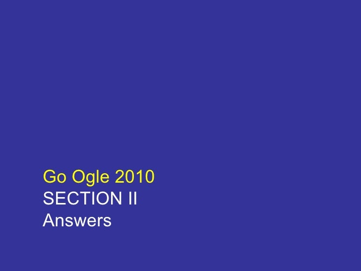 Go Ogle 2010 SECTION II Answers