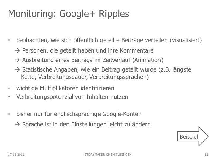 Monitoring: Google+ Ripples• beobachten, wie sich öffentlich geteilte Beiträge verteilen (visualisiert)    Personen, die ...