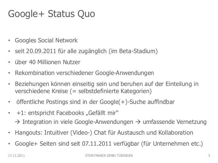 Google+ Status Quo• Googles Social Network• seit 20.09.2011 für alle zugänglich (im Beta-Stadium)• über 40 Millionen Nutze...
