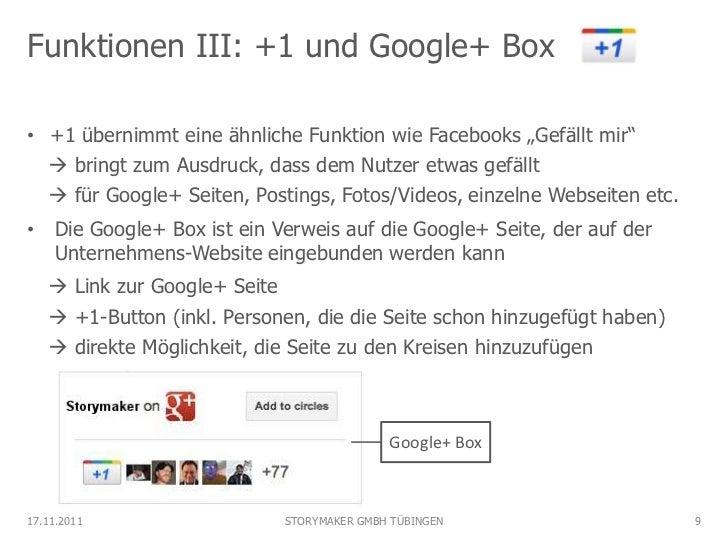 """Funktionen III: +1 und Google+ Box• +1 übernimmt eine ähnliche Funktion wie Facebooks """"Gefällt mir""""   bringt zum Ausdruck..."""