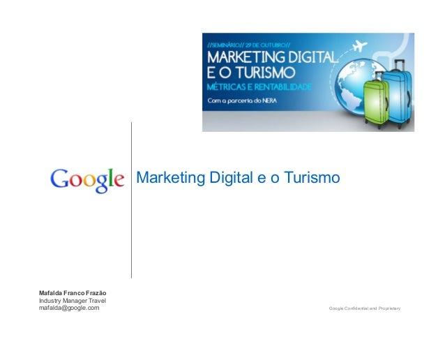Marketing Digital e o Turismo  Mafalda Franco Frazão Industry Manager Travel mafalda@google.com  Google Confidential and P...