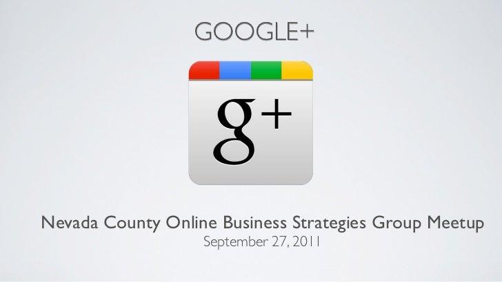 GOOGLE+Nevada County Online Business Strategies Group Meetup                   September 27, 2011