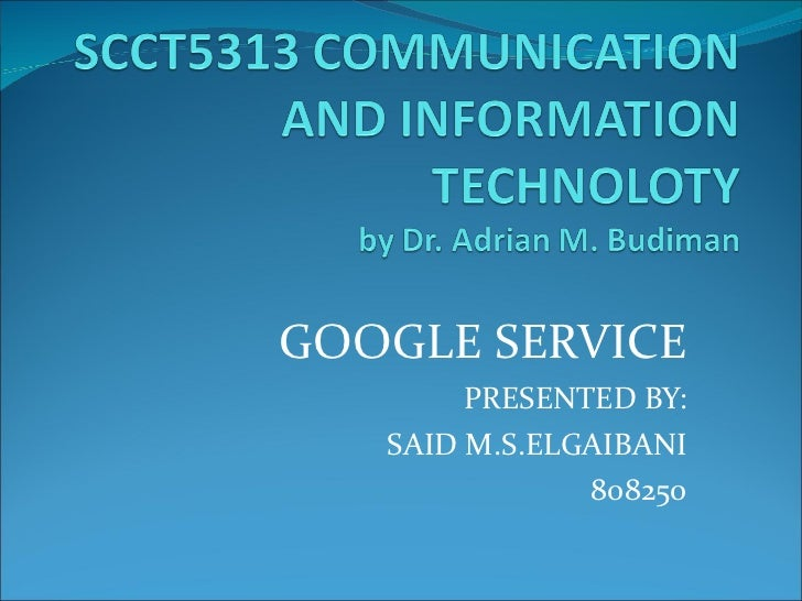 GOOGLE SERVICE PRESENTED BY: SAID M.S.ELGAIBANI 808250
