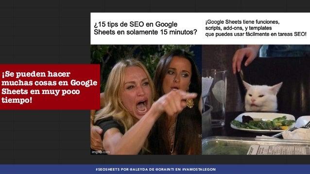 Google Sheets + SEO = 15 tips en 15 minutos #VamosTalegon Slide 2