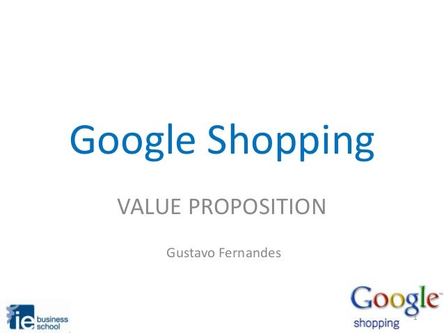 Google Shopping VALUE PROPOSITION Gustavo Fernandes  1