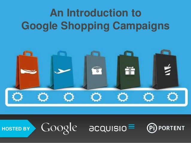 HOSTED BY An Introduction to Google Shopping Campaigns