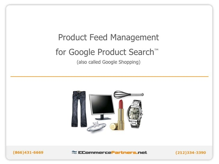 Product Feed Management for Google Product Search ™   (also called Google Shopping)