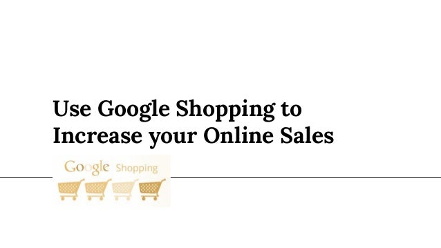 Use Google Shopping to Increase your Online Sales