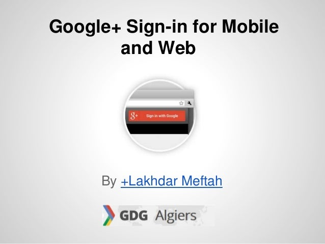 Google+ Sign-in for Mobile and Web By +Lakhdar Meftah