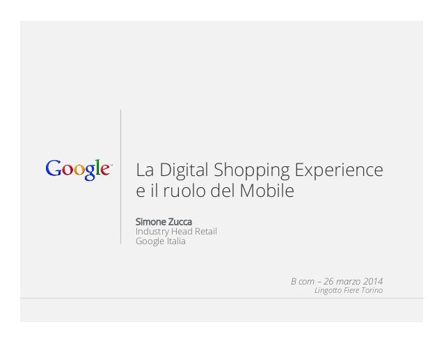 Google Confidential and Proprietary 1Google Confidential and Proprietary 1 La Digital Shopping Experience e il ruolo del Mob...
