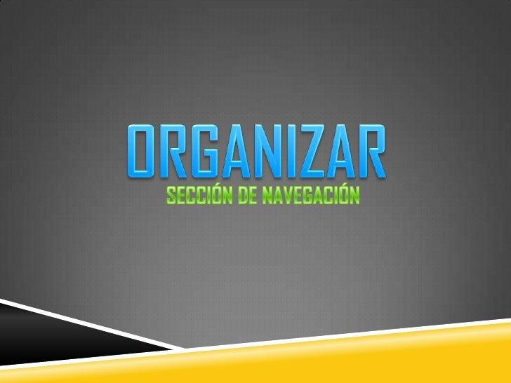 ORGANIZAR<br />SECCIÓN DE NAVEGACIÓN<br />