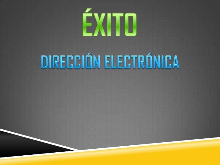 ÉXITO<br />DIRECCIÓN ELECTRÓNICA<br />
