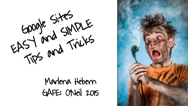 Marlena Hebern GAFE: O'Neil 2015 Google Sites EASY and SIMPLE Tips and Tricks