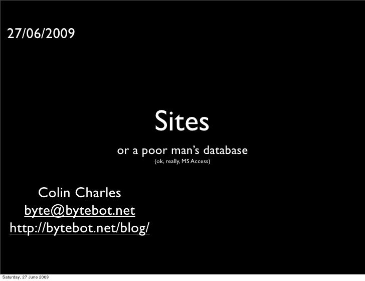 27/06/2009                                    Sites                          or a poor man's database                     ...