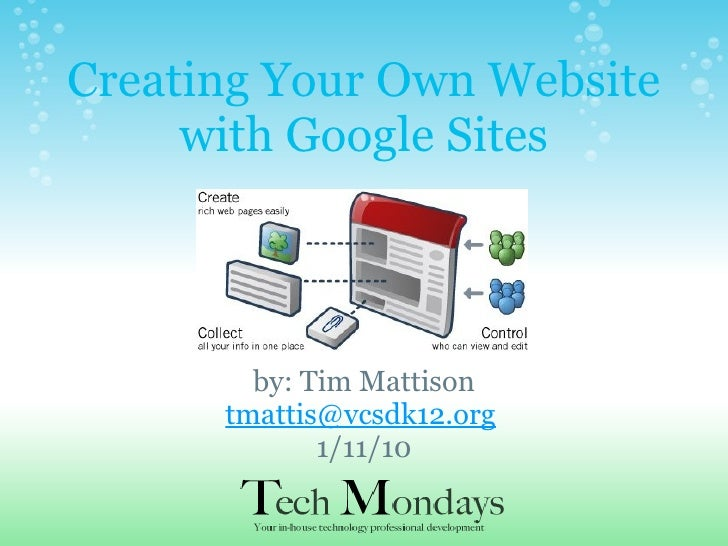 Creating Your Own Website with Google Sites by: Tim Mattison [email_address]   1/11/10