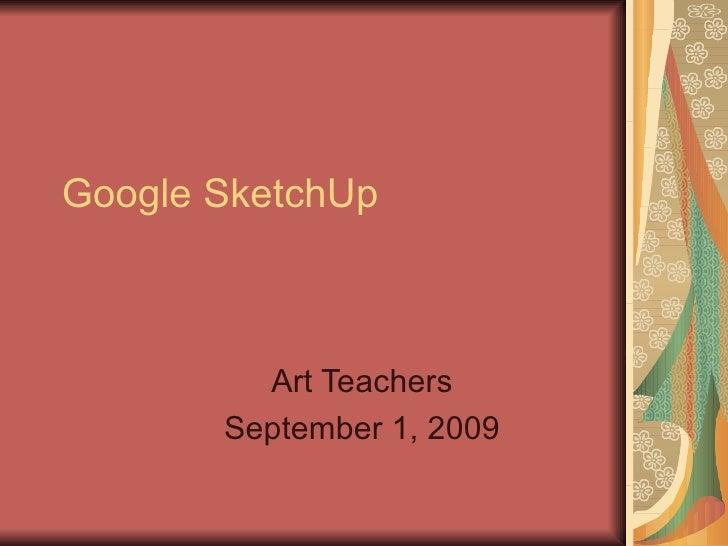 Google SketchUp Art Teachers September 1, 2009