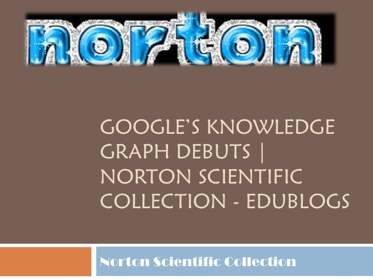 GOOGLE'S KNOWLEDGEGRAPH DEBUTS |NORTON SCIENTIFICCOLLECTION - EDUBLOGSNorton Scientific Collection