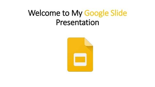 Welcome to My Google Slide Presentation
