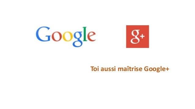Toi aussi maîtrise Google+