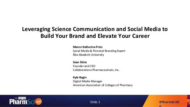 #PharmSci36Slide 1 Leveraging Science Communication and Social Media to Build Your Brand and Elevate Your Career Maren Kat...