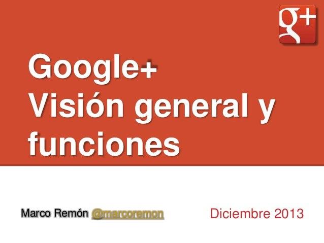 Google+ Visión general y funciones Marco Remón @marcoremon  Diciembre 2013