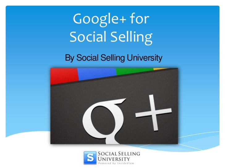 Google+ for Social Selling<br />By Social Selling University<br />