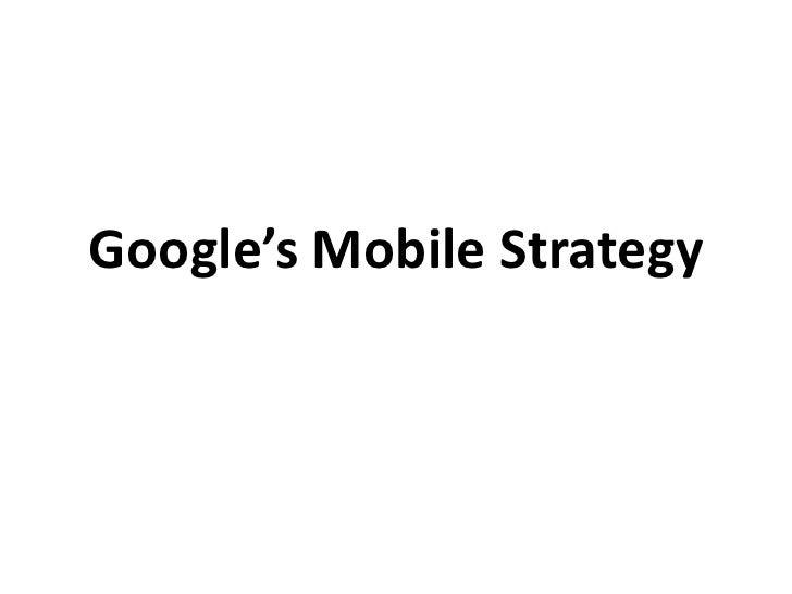 Google's Mobile Strategy<br />